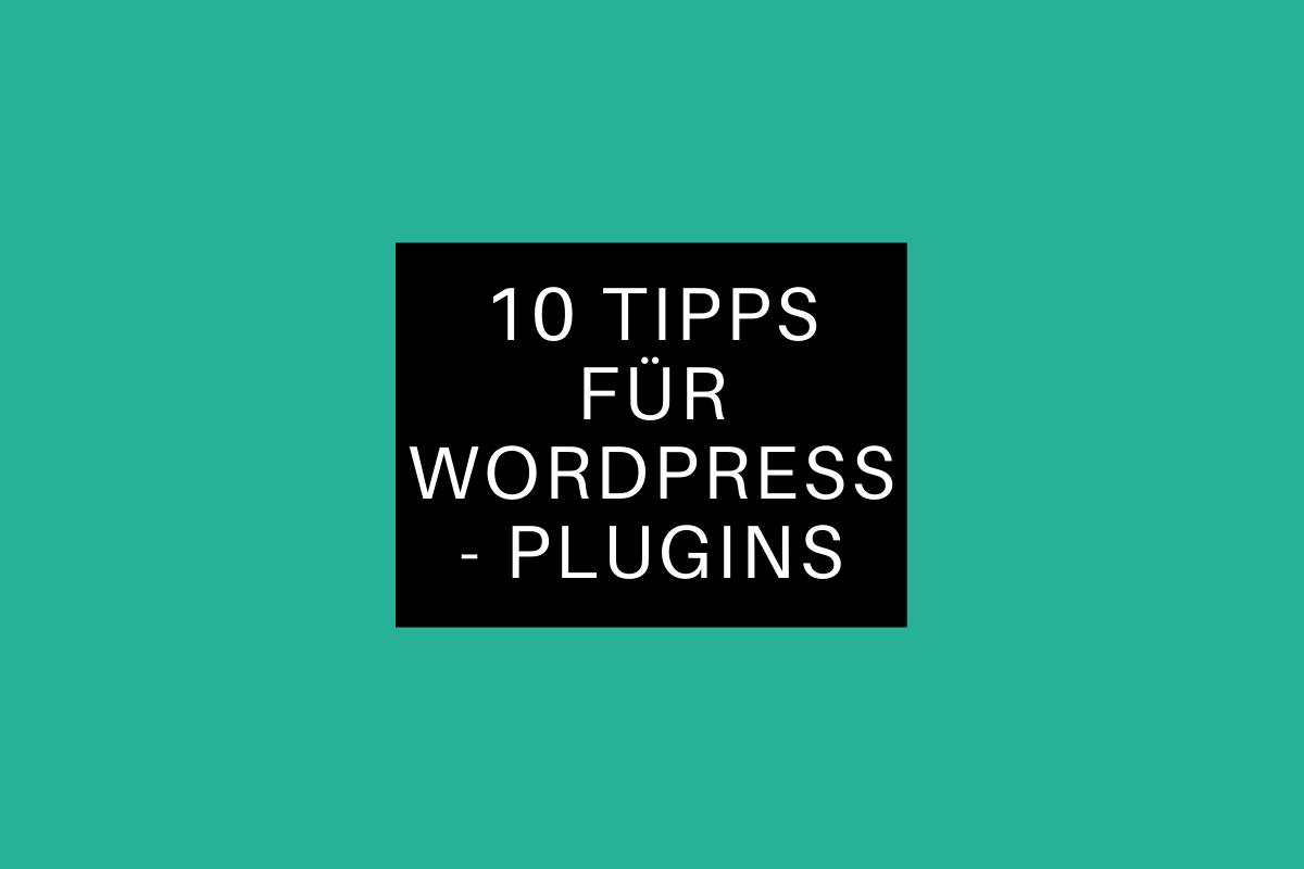 Bild mit türkisen Hintergrund auf dem der Satz steht zehn Tipps für WordPress Plugins